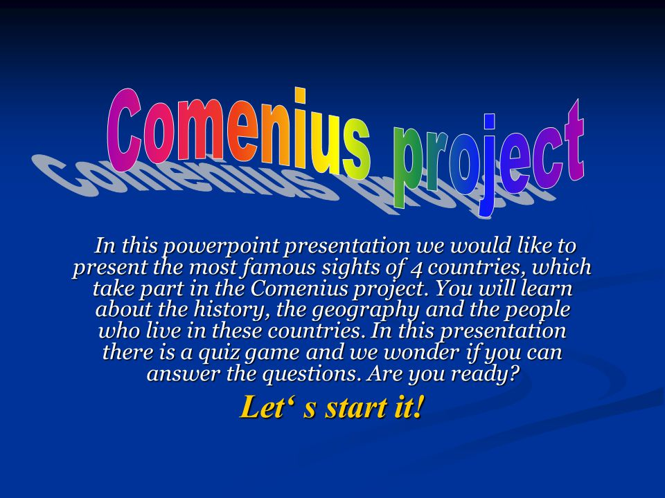 In this powerpoint presentation we would like to present the most famous sights of 4 countries, which take part in the Comenius project. You will lear
