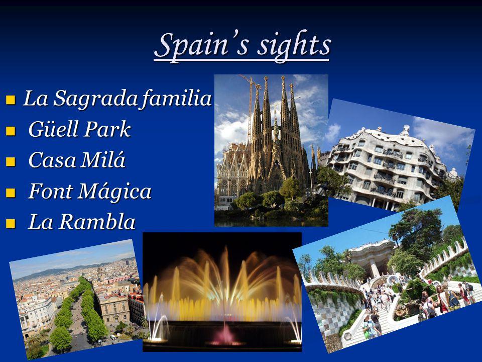 Spain's sights La Sagrada familia La Sagrada familia Güell Park Güell Park Casa Milá Casa Milá Font Mágica Font Mágica La Rambla La Rambla