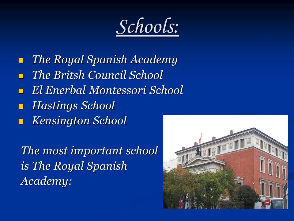 Schools: The Royal Spanish Academy The Royal Spanish Academy The Britsh Council School The Britsh Council School El Enerbal Montessori School El Enerb