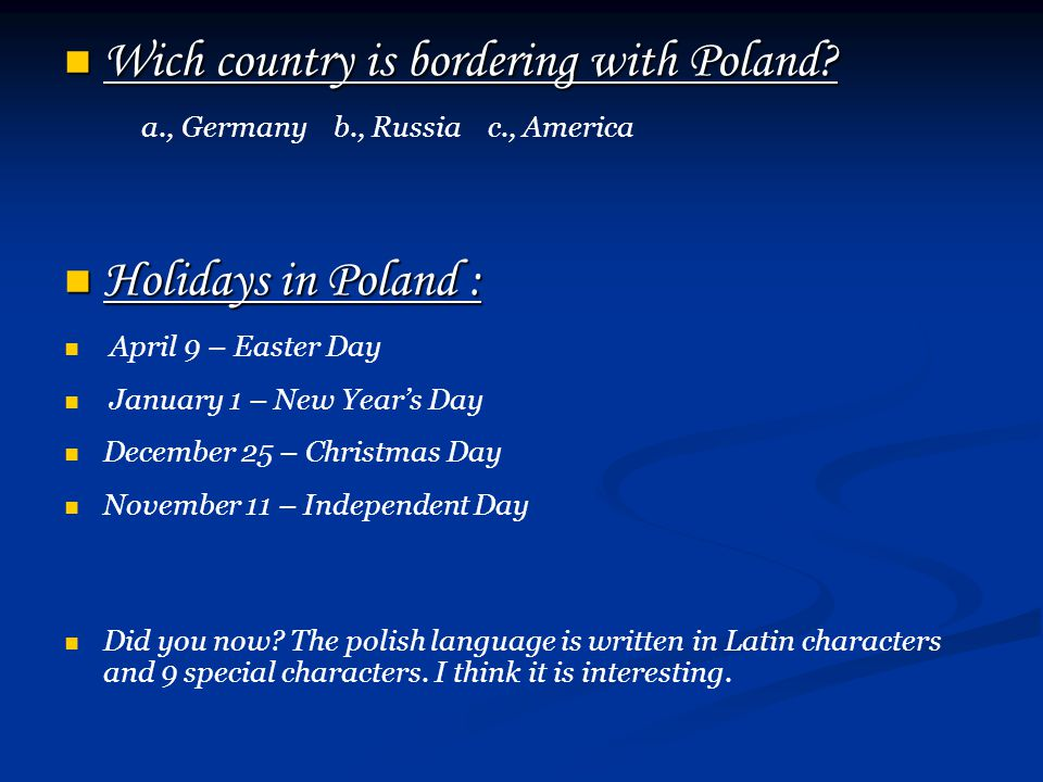 Wich country is bordering with Poland? Wich country is bordering with Poland? a., Germany b., Russia c., America Holidays in Poland : Holidays in Pola