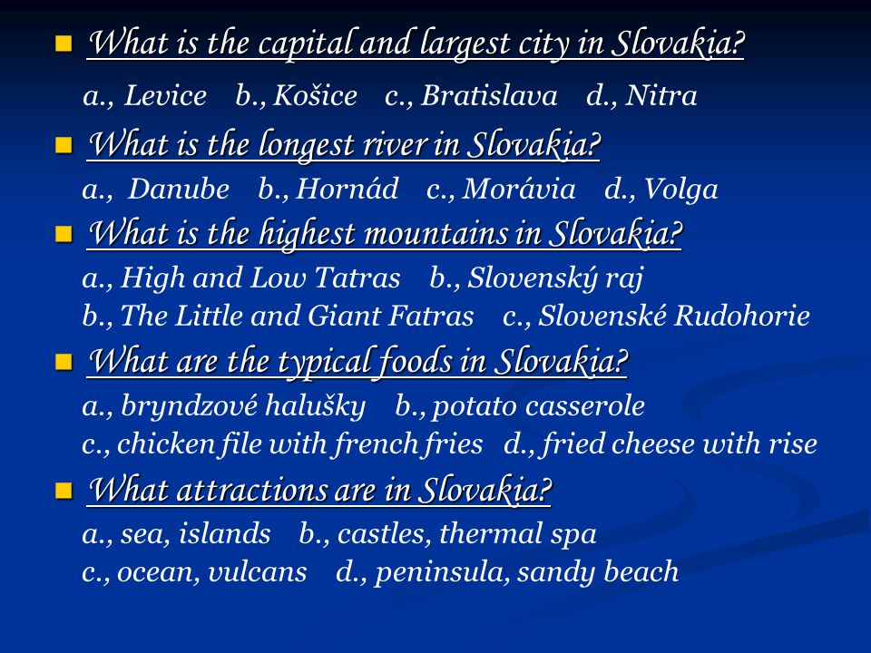 What is the capital and largest city in Slovakia? What is the capital and largest city in Slovakia? a., Levice b., Košice c., Bratislava d., Nitra Wha