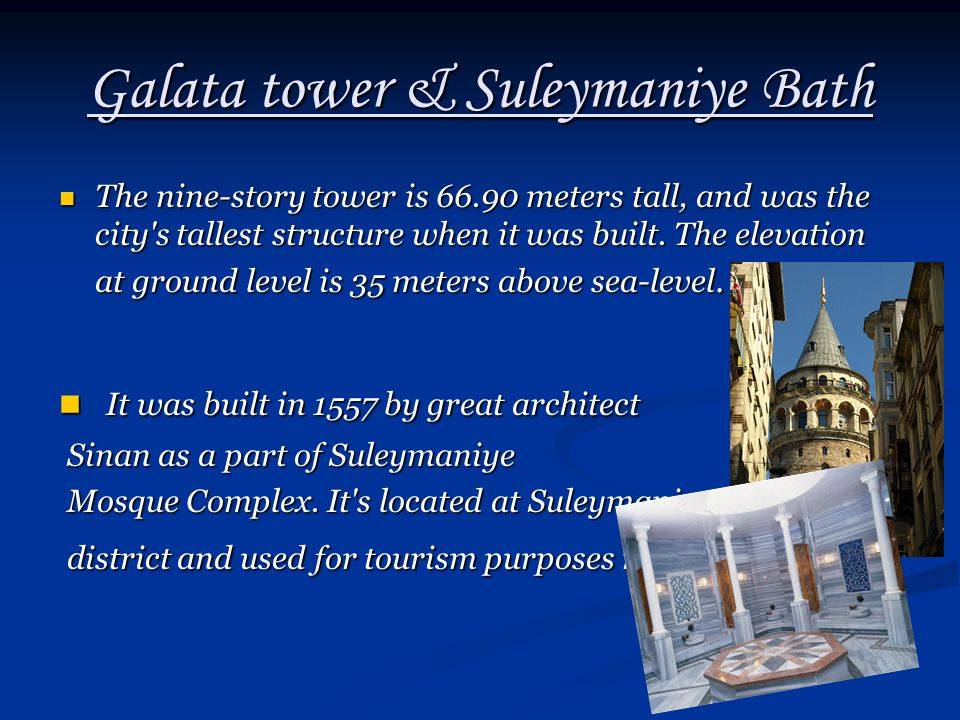 Galata tower & Suleymaniye Bath The nine-story tower is 66.90 meters tall, and was the city s tallest structure when it was built.