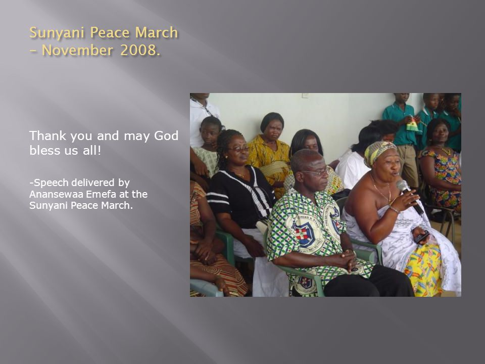 Sunyani Peace March – November 2008. Thank you and may God bless us all.