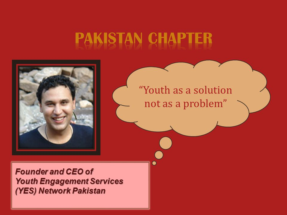 Founder and CEO of Youth Engagement Services (YES) Network Pakistan Youth as a solution not as a problem