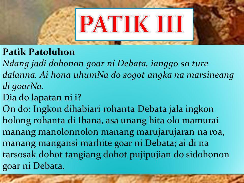 Patik Patoluhon Ndang jadi dohonon goar ni Debata, ianggo so ture dalanna.