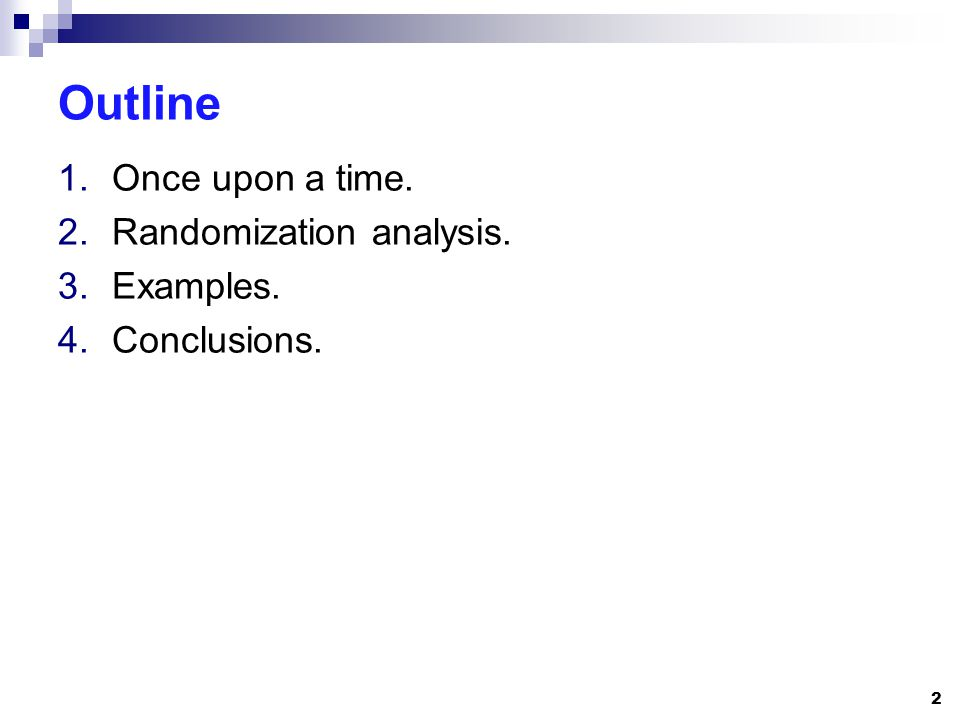 Outline 1.Once upon a time. 2.Randomization analysis. 3.Examples. 4.Conclusions. 2