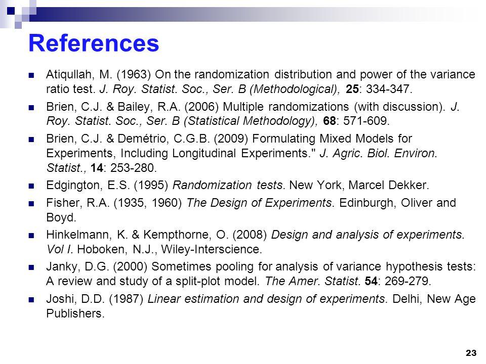 References Atiqullah, M. (1963) On the randomization distribution and power of the variance ratio test. J. Roy. Statist. Soc., Ser. B (Methodological)