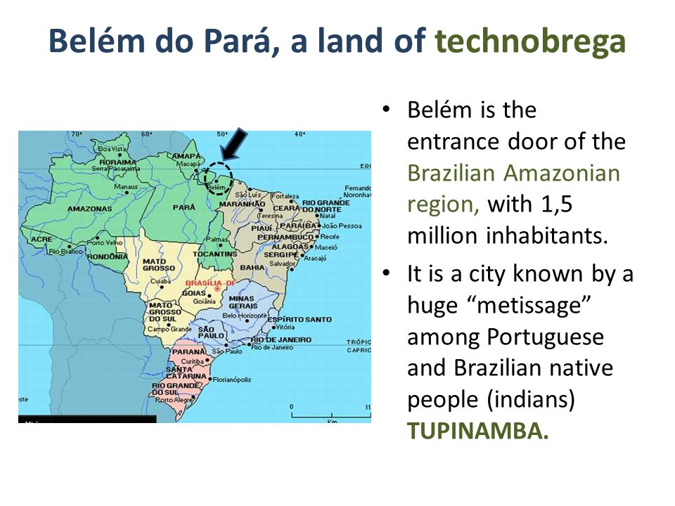 Belém do Pará, a land of technobrega Belém is the entrance door of the Brazilian Amazonian region, with 1,5 million inhabitants.