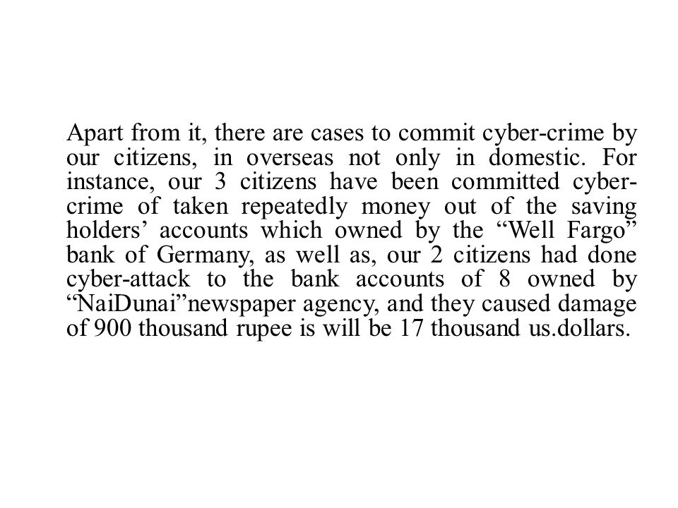 Apart from it, there are cases to commit cyber-crime by our citizens, in overseas not only in domestic.