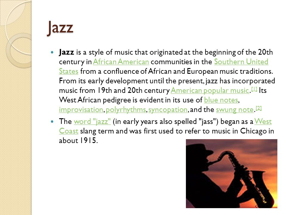 Jazz Jazz is a style of music that originated at the beginning of the 20th century in African American communities in the Southern United States from