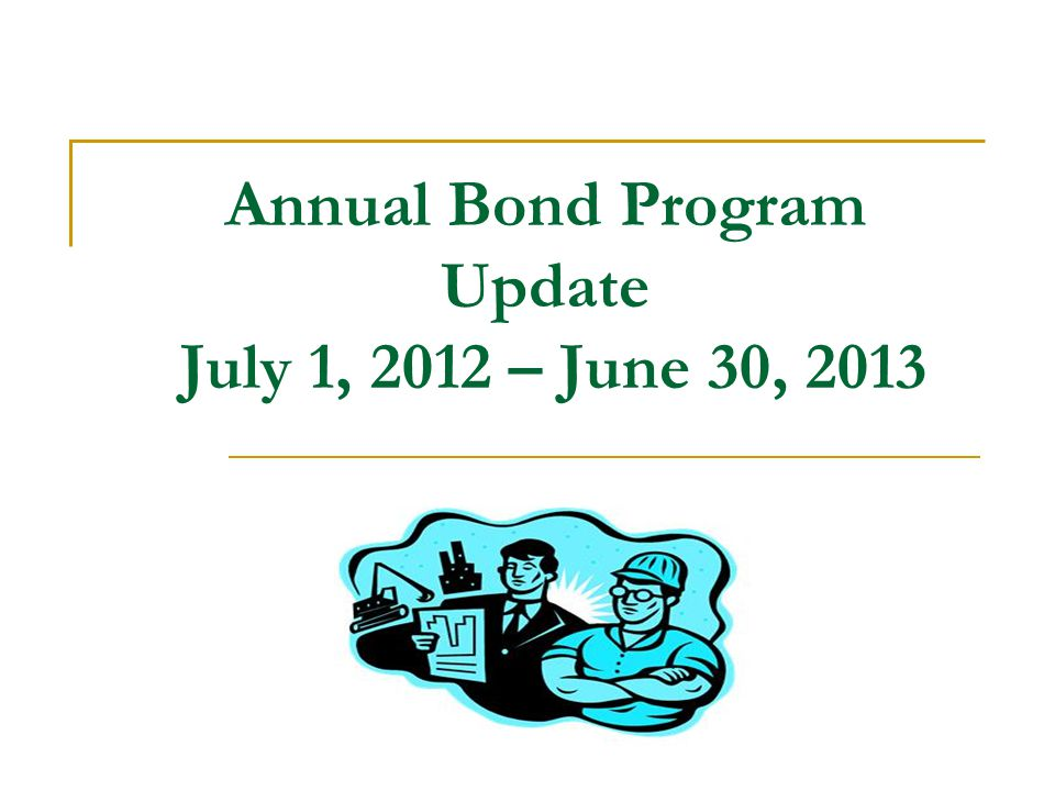 Annual Bond Program Update July 1, 2012 – June 30, 2013