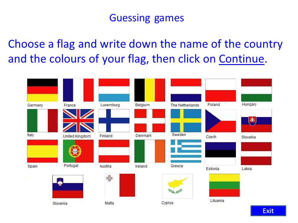 Guessing games Choose a flag and write down the name of the country and the colours of your flag, then click on Continue.Continue Exit