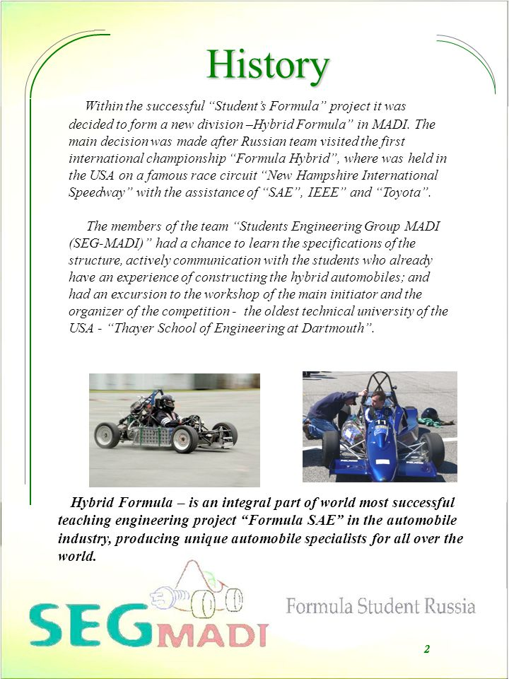 History 2 Hybrid Formula – is an integral part of world most successful teaching engineering project Formula SAE in the automobile industry, producing unique automobile specialists for all over the world.