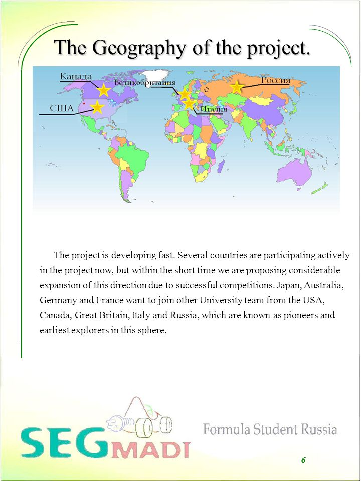 The Geography of the project. 6 The project is developing fast.