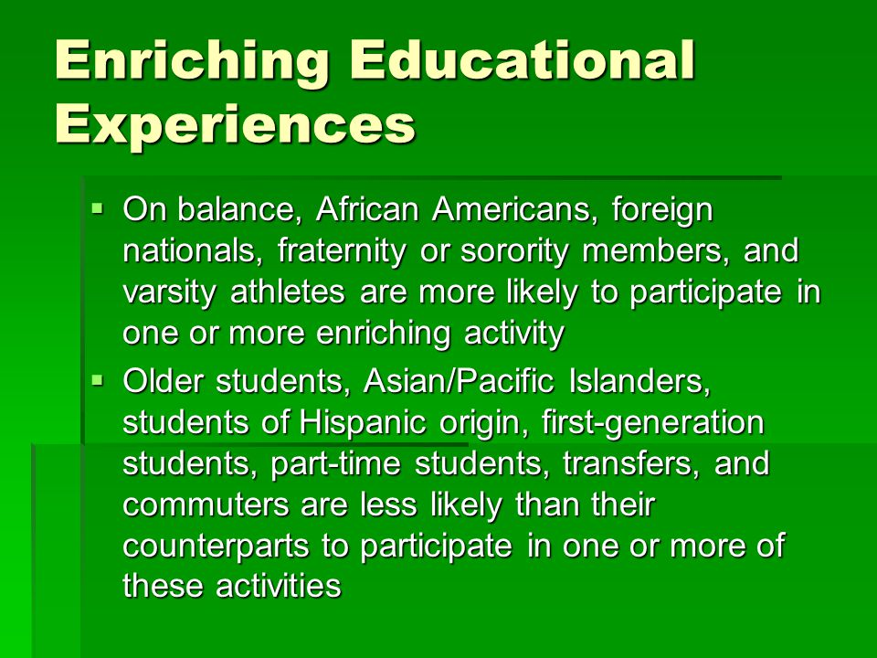 Enriching Educational Experiences  On balance, African Americans, foreign nationals, fraternity or sorority members, and varsity athletes are more li