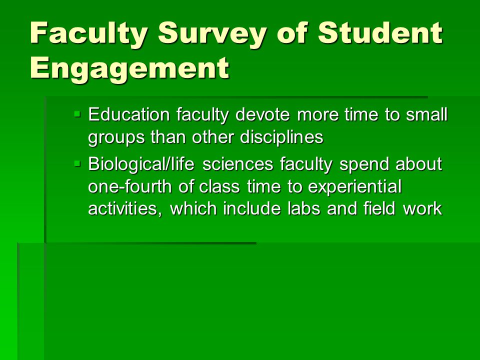  Education faculty devote more time to small groups than other disciplines  Biological/life sciences faculty spend about one-fourth of class time to