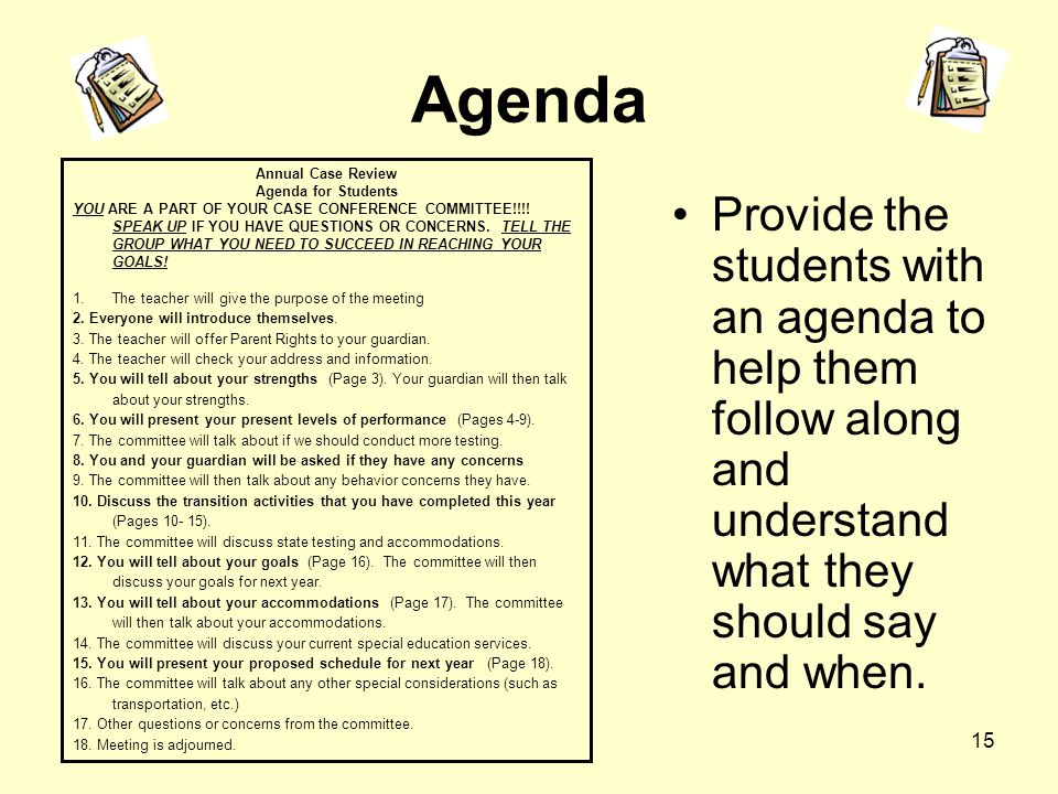 15 Agenda Provide the students with an agenda to help them follow along and understand what they should say and when.