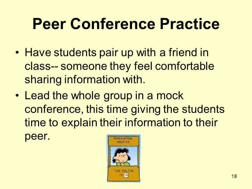 18 Peer Conference Practice Have students pair up with a friend in class-- someone they feel comfortable sharing information with.