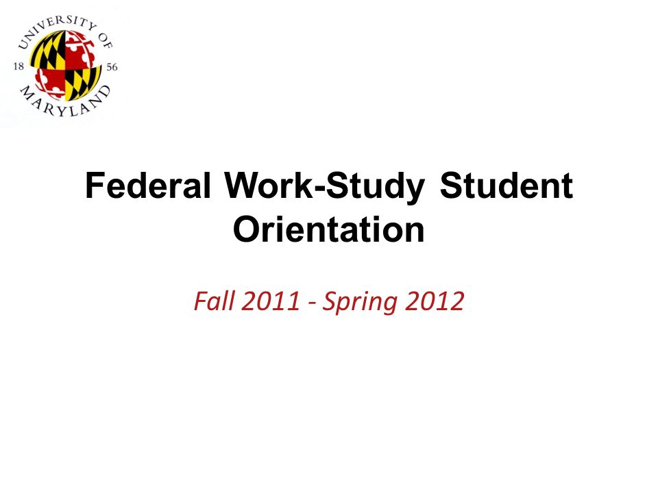 Federal Work-Study Student Orientation Fall 2011 - Spring 2012