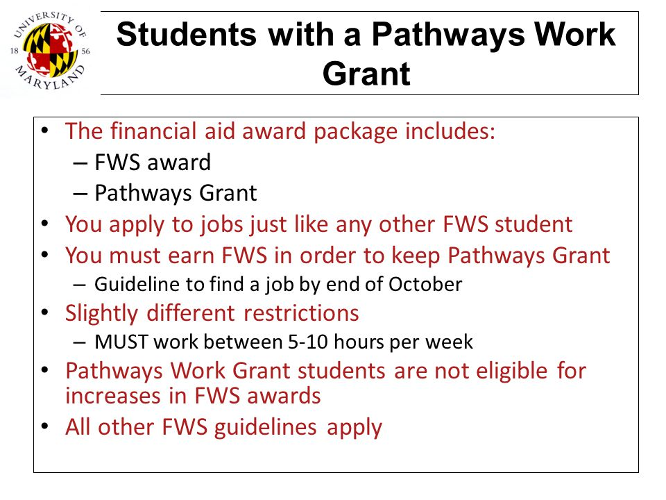 Students with a Pathways Work Grant The financial aid award package includes: – FWS award – Pathways Grant You apply to jobs just like any other FWS s