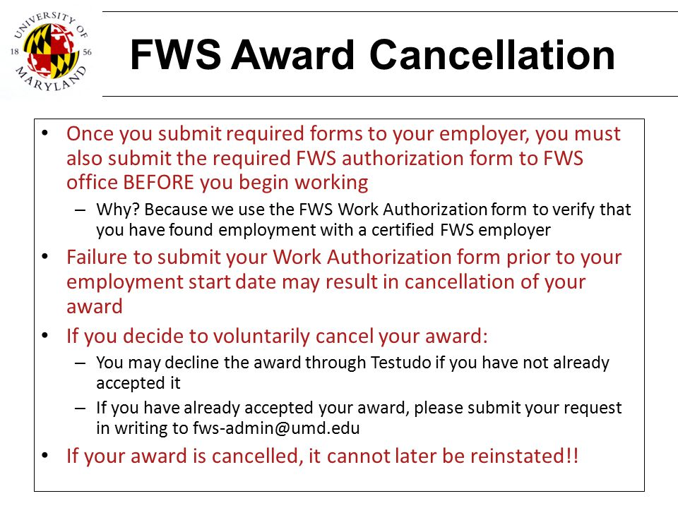 FWS Award Cancellation Once you submit required forms to your employer, you must also submit the required FWS authorization form to FWS office BEFORE