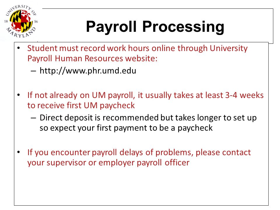 Payroll Processing Student must record work hours online through University Payroll Human Resources website: – http://www.phr.umd.edu If not already o
