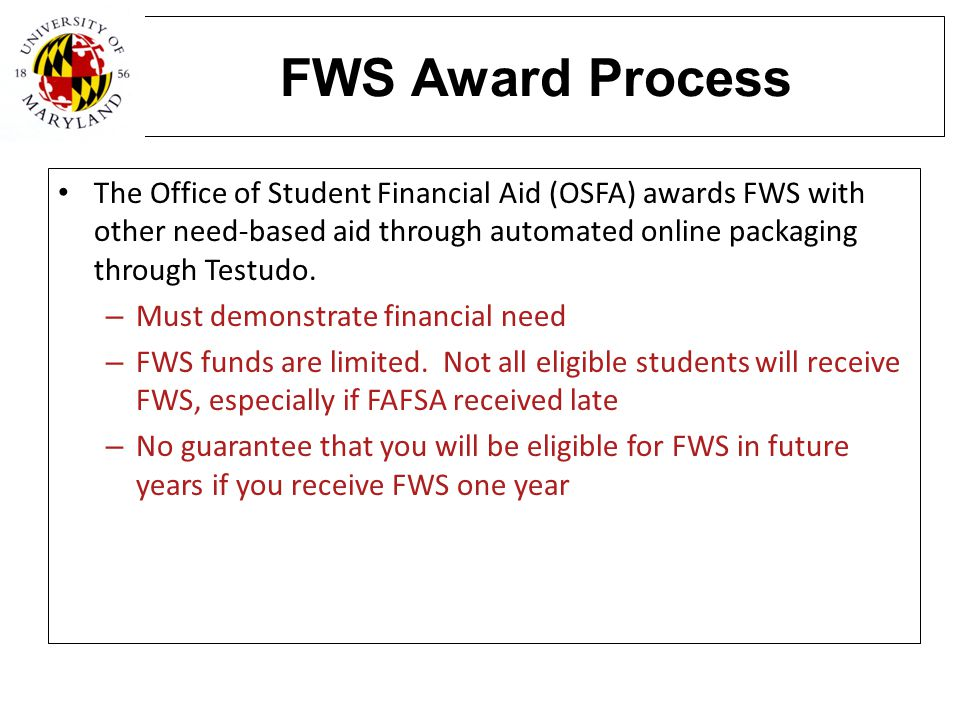 The FWS Handbook Discusses all FWS policies and procedures in detail Available on-line at www.financialaid.umd.edu/FWS