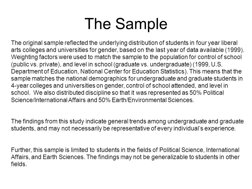 The Sample The original sample reflected the underlying distribution of students in four year liberal arts colleges and universities for gender, based