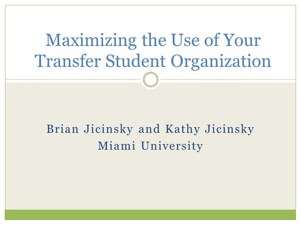 Brian Jicinsky and Kathy Jicinsky Miami University Maximizing the Use of Your Transfer Student Organization