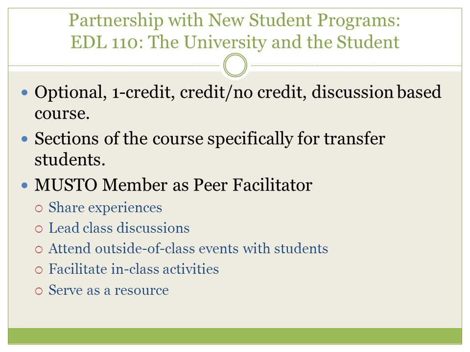 Partnership with New Student Programs: EDL 110: The University and the Student Optional, 1-credit, credit/no credit, discussion based course.