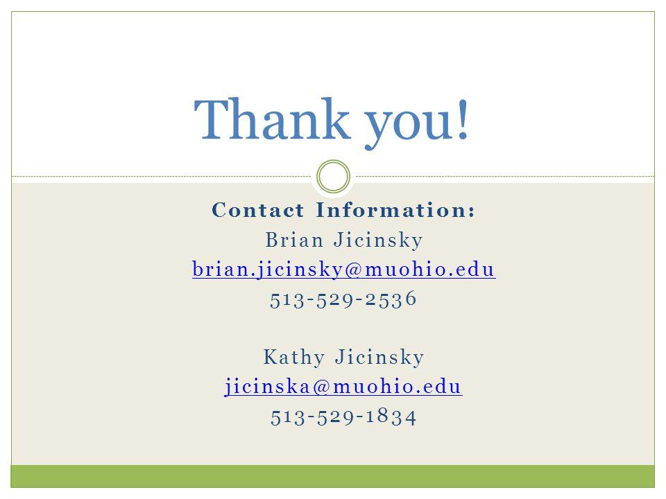 Contact Information: Brian Jicinsky brian.jicinsky@muohio.edu 513-529-2536 Kathy Jicinsky jicinska@muohio.edu 513-529-1834 Thank you!