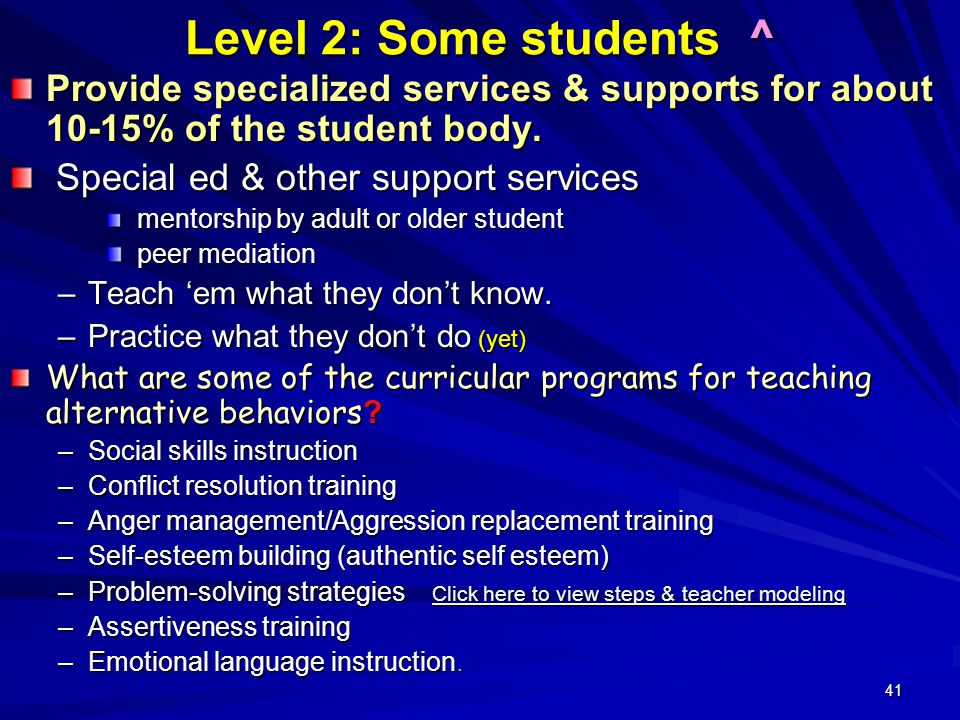 41 Level 2: Some students ^ Provide specialized services & supports for about 10-15% of the student body. Special ed & other support services Special