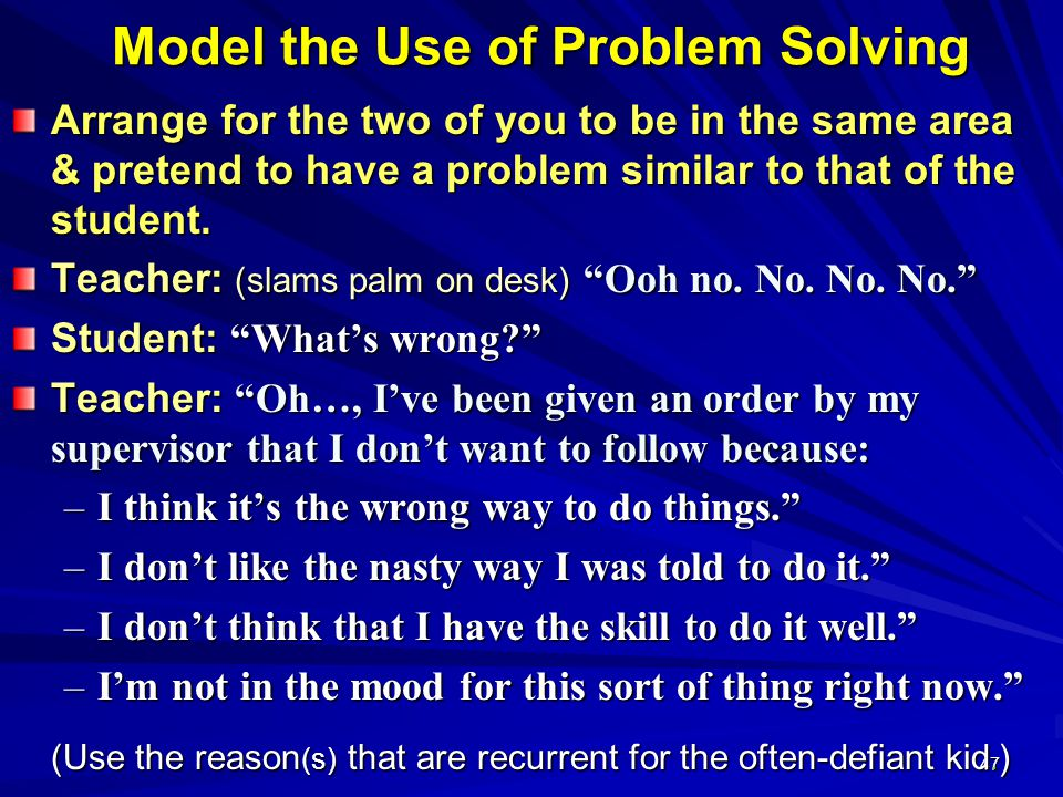 47 Model the Use of Problem Solving Arrange for the two of you to be in the same area & pretend to have a problem similar to that of the student. Teac