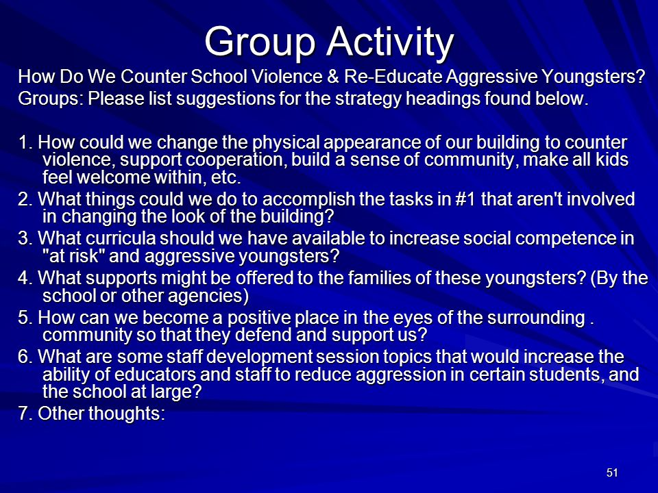 51 Group Activity How Do We Counter School Violence & Re-Educate Aggressive Youngsters? Groups: Please list suggestions for the strategy headings foun