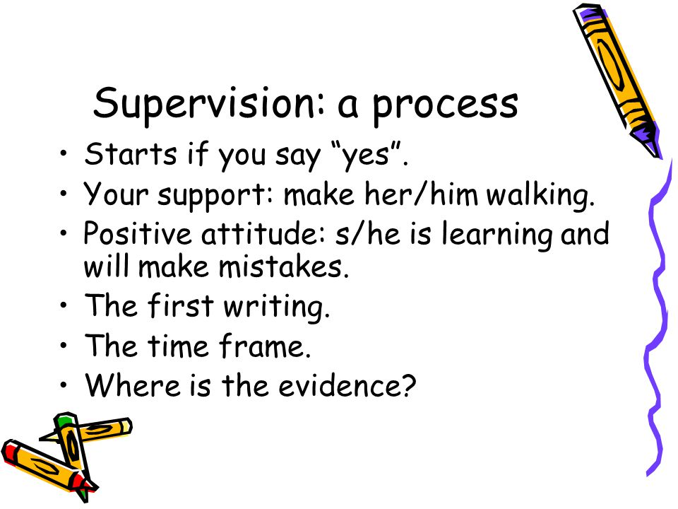 "Supervision: a process Starts if you say ""yes"". Your support: make her/him walking. Positive attitude: s/he is learning and will make mistakes. The fi"