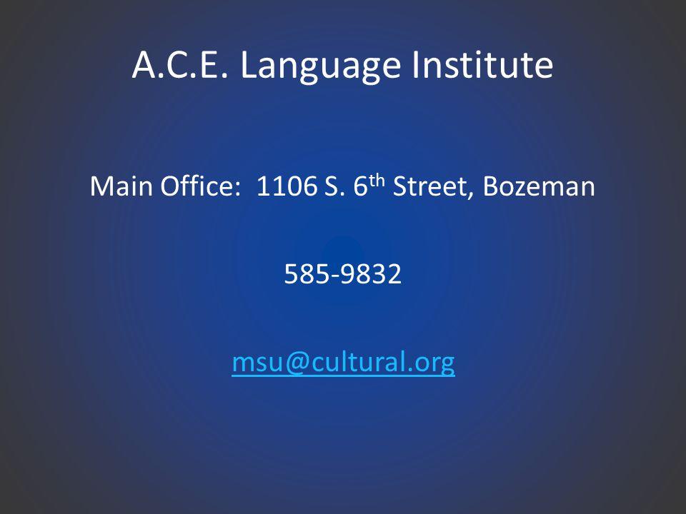 A.C.E. Language Institute Main Office: 1106 S. 6 th Street, Bozeman 585-9832 msu@cultural.org