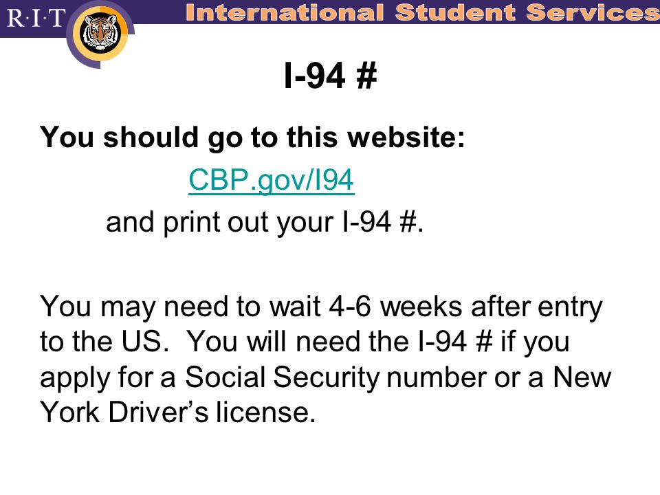 I-94 # You should go to this website: CBP.gov/I94 and print out your I-94 #.