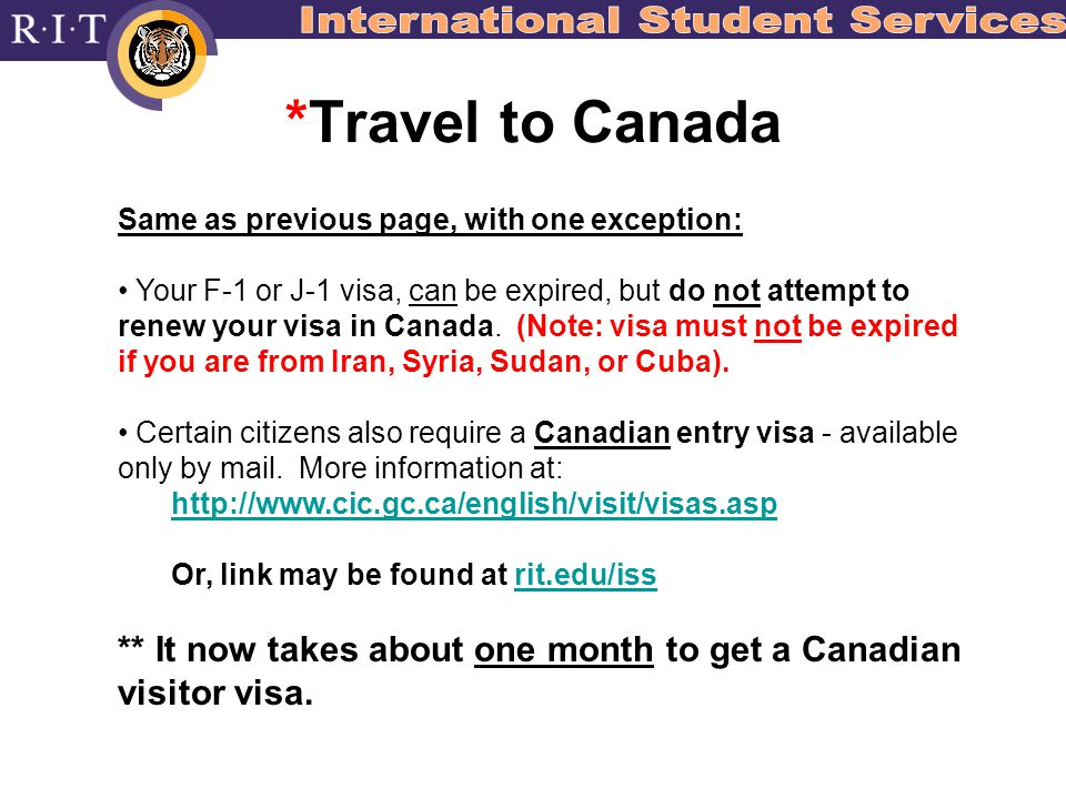 *Travel to Canada Same as previous page, with one exception: Your F-1 or J-1 visa, can be expired, but do not attempt to renew your visa in Canada.