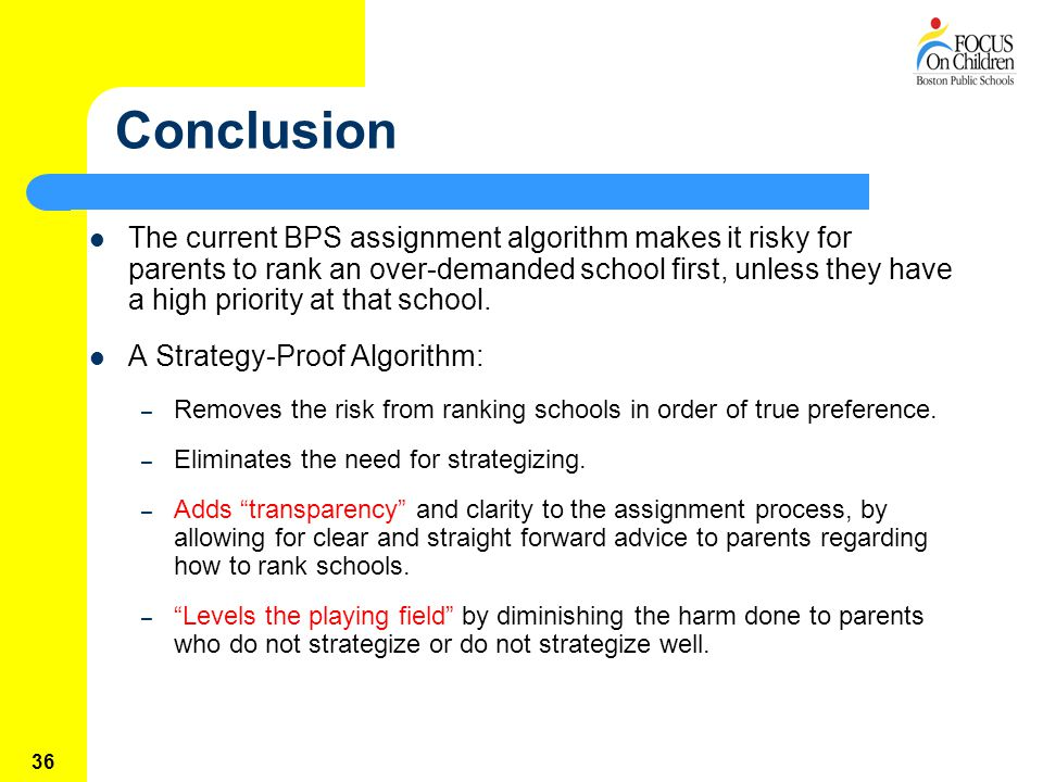 36 Conclusion The current BPS assignment algorithm makes it risky for parents to rank an over-demanded school first, unless they have a high priority at that school.