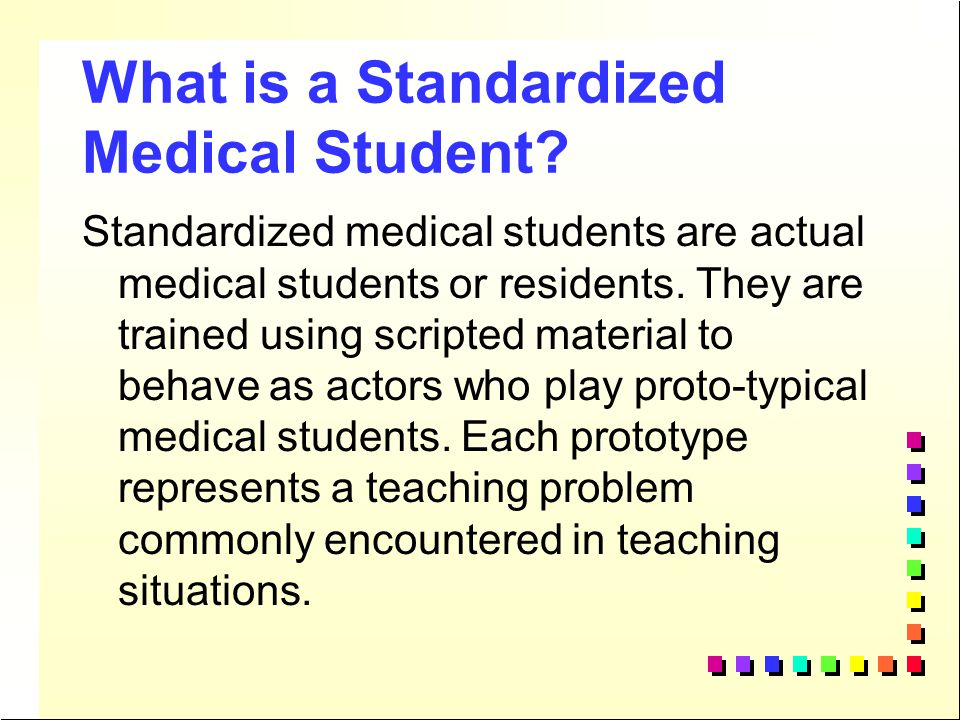 Literature Background Using a standardized medical student as a teacher training method for attending physicians (clinical teachers) is relatively new.