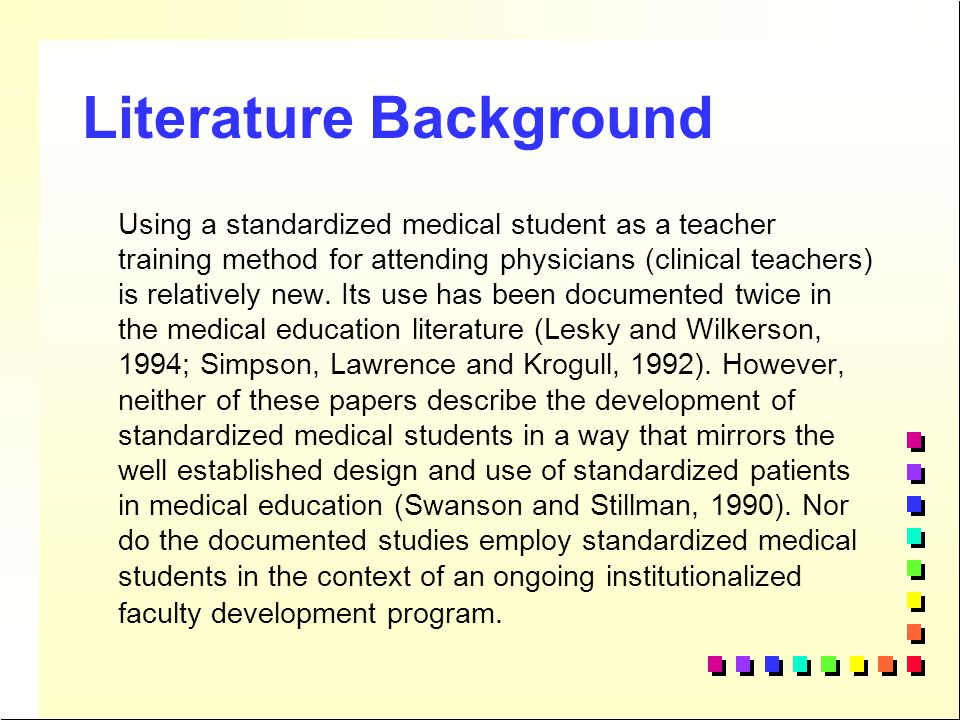 Standardized Students at UIC n Objective Standardized Medical Students have been developed within an institutionalized faculty development program to provide highly structured teacher training opportunities for junior faculty.