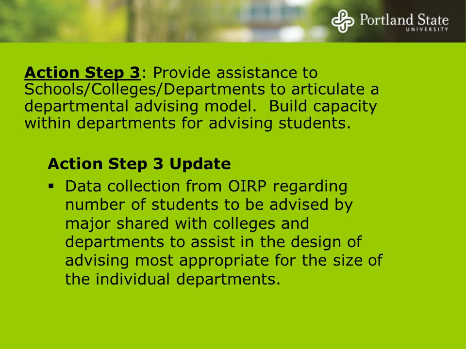 Action Step 3 Update  Data collection from OIRP regarding number of students to be advised by major shared with colleges and departments to assist in the design of advising most appropriate for the size of the individual departments.