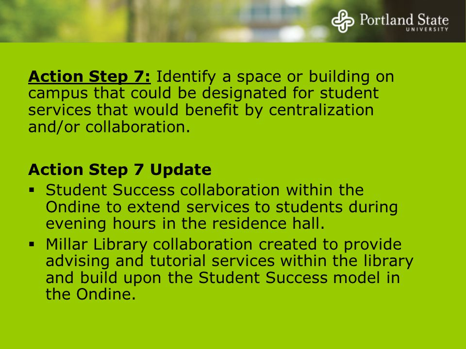 Action Step 7: Identify a space or building on campus that could be designated for student services that would benefit by centralization and/or collaboration.