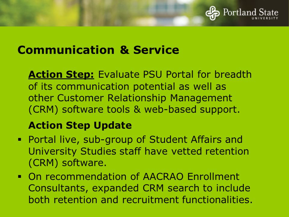 Communication & Service Action Step: Evaluate PSU Portal for breadth of its communication potential as well as other Customer Relationship Management (CRM) software tools & web-based support.