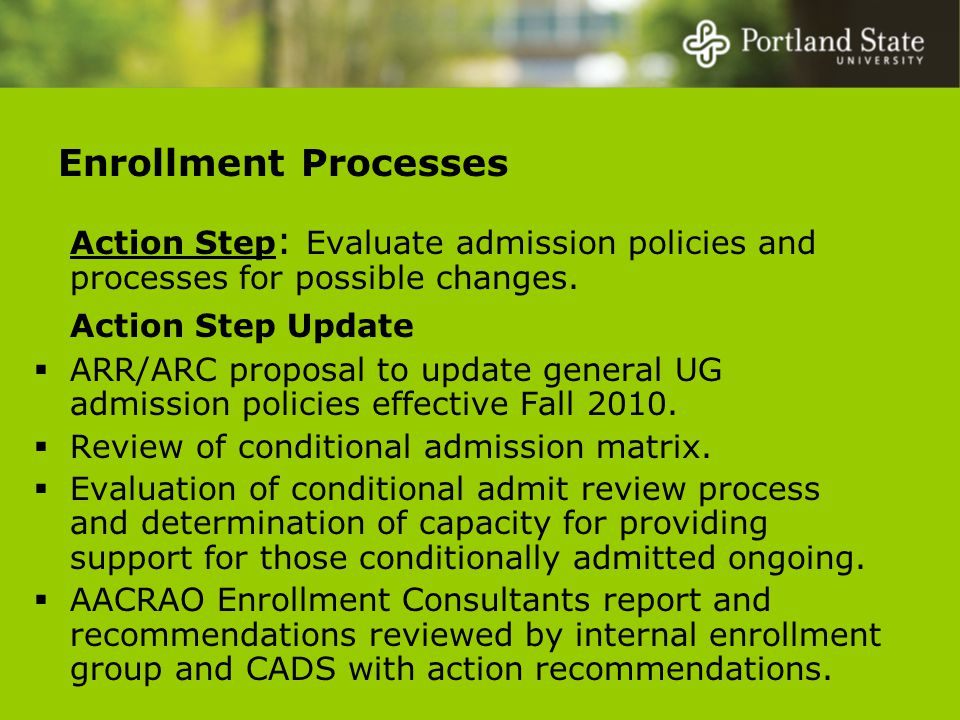Enrollment Processes Action Step : Evaluate admission policies and processes for possible changes.