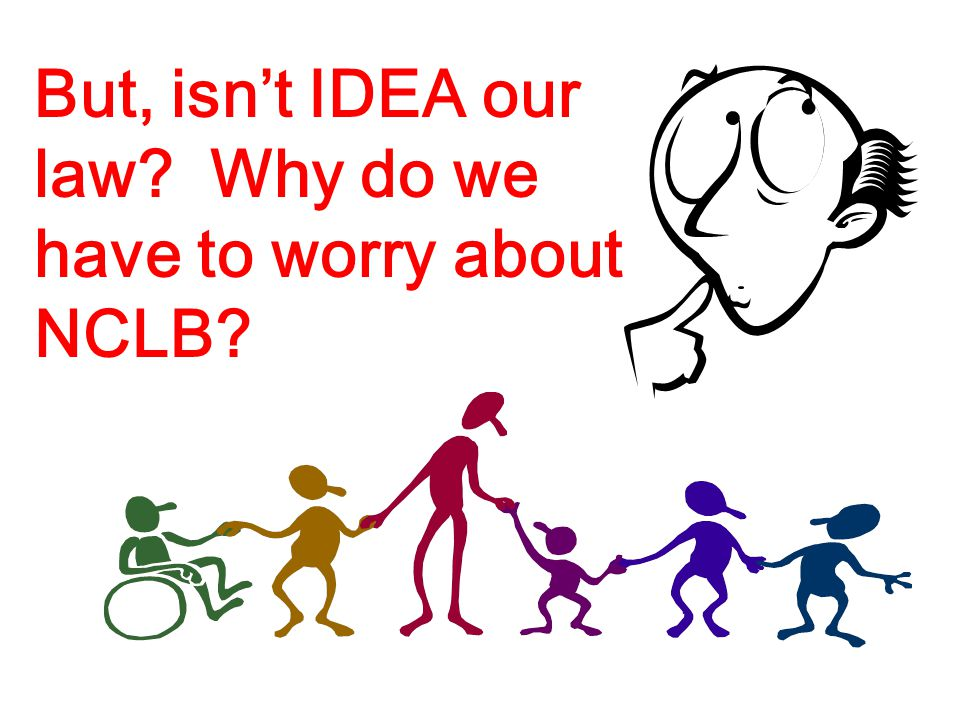 But, isn't IDEA our law Why do we have to worry about NCLB