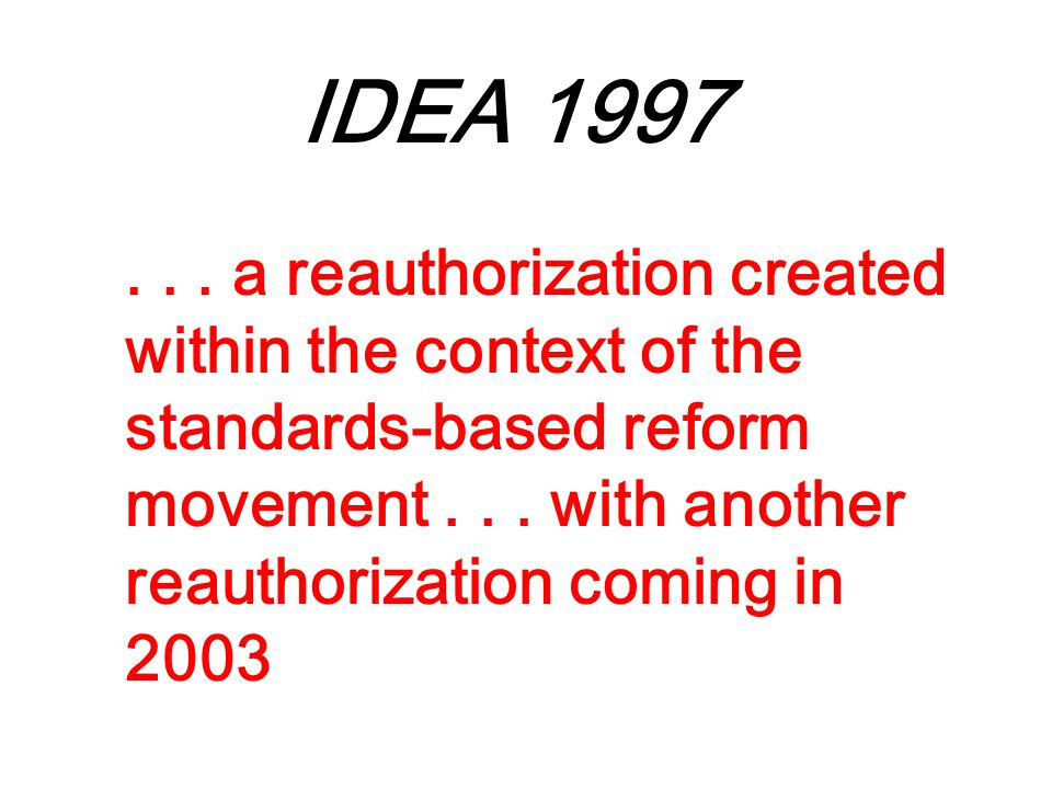 IDEA 1997... a reauthorization created within the context of the standards-based reform movement...