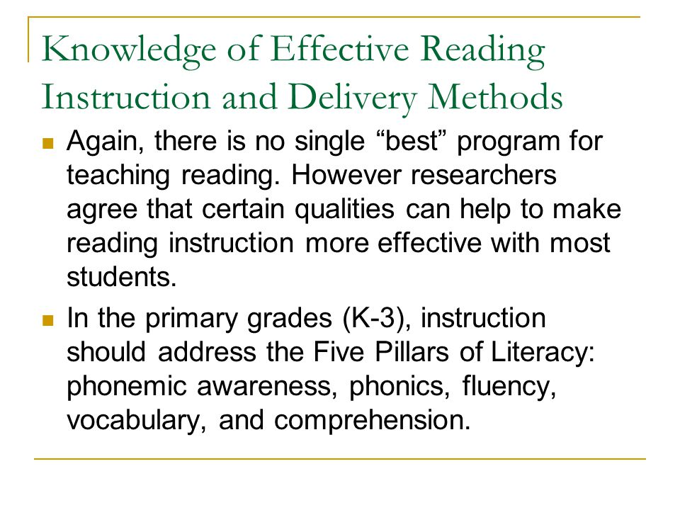 """Knowledge of Effective Reading Instruction and Delivery Methods Again, there is no single """"best"""" program for teaching reading. However researchers agr"""