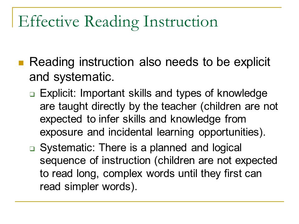 Effective Reading Instruction Reading instruction also needs to be explicit and systematic.