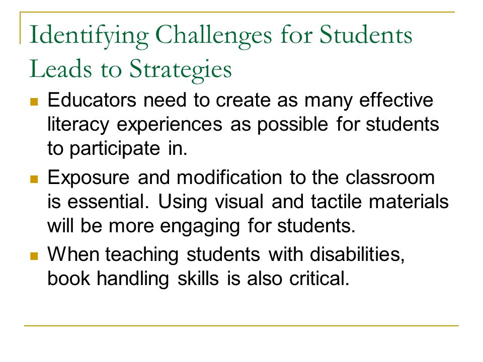 Identifying Challenges for Students Leads to Strategies Educators need to create as many effective literacy experiences as possible for students to participate in.